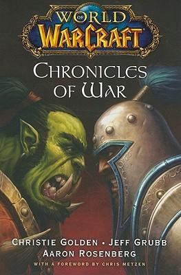 Chronicles of War (Warcraft #4; World of Warcraft, #2-4) by Jeff Grubb, Chris Metzen, Christie Golden, Aaron Rosenberg