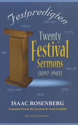 Twenty Festival Sermons (1897-1902): Festpredigten by Isaac Rosenberg, Fred Gottlieb