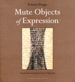 Mute Objects of Expression by Lee Fahnestock, Francis Ponge