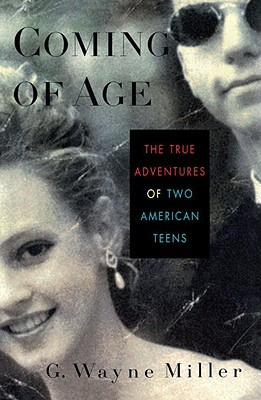 Coming of Age: The True Adventures of Two American Teens by G. Wayne Miller