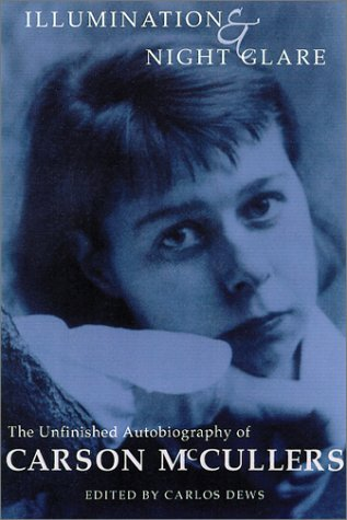 Illumination and Night Glare: The Unfinished Autobiography of Carson McCullers by Carson McCullers, Carlos Dews, Carlos L. Dews