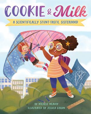 Cookie & Milk: A Scientifically Stunt-tastic Sisterhood by Jessica Gibson, Michele McAvoy