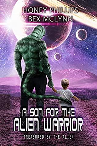 A Son for the Alien Warrior by Bex McLynn, Honey Phillips