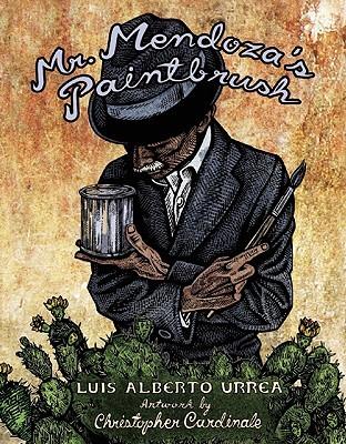 Mr. Mendoza's Paintbrush by Christopher Cardinale, Luis Alberto Urrea