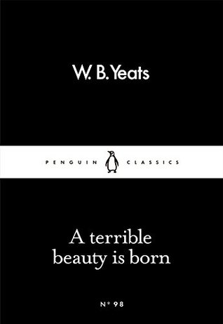 A Terrible Beauty Is Born by W.B. Yeats