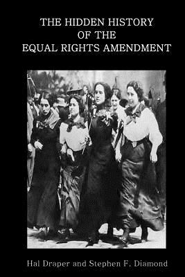 The Hidden History of the Equal Rights Amendment by Stephen F. Diamond, Hal Draper
