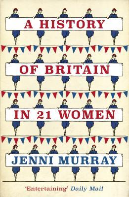 A History of Britain in 21 Women: A Personal Selection by Jenni Murray