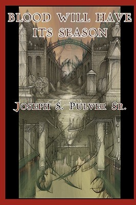 Blood Will Have Its Season by Joseph S. Pulver Sr.