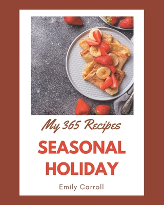 My 365 Seasonal Holiday Recipes: A Seasonal Holiday Cookbook for All Generation by Emily Carroll