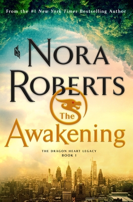 The Awakening: The Dragon Heart Legacy, Book 1 by Nora Roberts