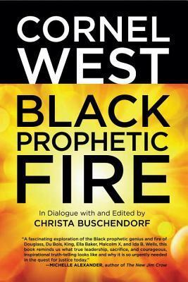 Black Prophetic Fire by Cornel West, Christa Buschendorf