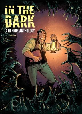 In the Dark: A Horror Anthology by Justin Jordan, Rachel Deering, Cullen Bunn