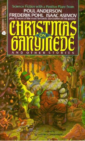 Christmas on Ganymede and Other Stories by Frederik Pohl, Poul Anderson, Connie Willis, Michael Swanwick, John Christopher, Martin Harry Greenberg, Robert F. Young, Gene Wolfe, Isaac Asimov, Gordon R. Dickson, Jack McDevitt, Barry N. Malzberg, James White, Frank M. Robinson
