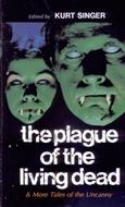 The Plague of the Living Dead and More Tales of the Uncanny by Katherine Merritte Yates, Robert W. Chambers, A. Hyatt Verrill, C. Hall Thompson, John Steinbeck, Rudyard Kipling, Robert A.W. Lowndes, Kurt Singer, Ray Bradbury