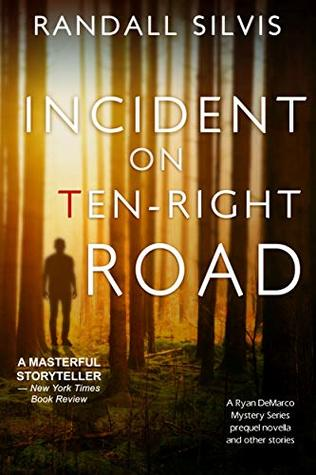Incident on Ten-Right Road: A Ryan DeMarco Mystery Series prequel novella - And other stories by Randall Silvis