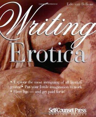 Writing Erotica by Edo Van Belkom