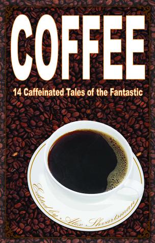 Coffee: 14 Caffeinated Tales of the Fantastic by Oliver Buckram, A.C. Wise, Alex Shvartsman, Charity Tahmaseb, James Beamon, E.C. Myers, Beth Cato, Tim McDaniel, Ken Liu, Peter Sursi, Teri Babcock, Cat Rambo, Jonathan Shipley, Matt Mikalatos, Katherine Sparrow