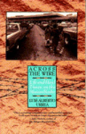 Across the Wire: Life and Hard Times on the Mexican Border by John Lueders-Booth, Luis Alberto Urrea