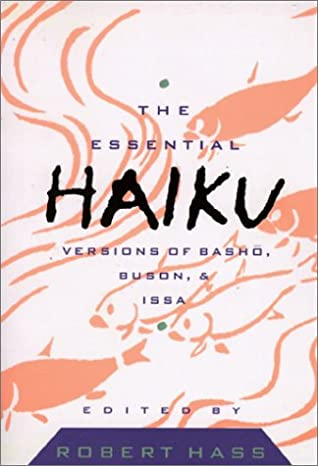 The Essential Haiku: Versions of Basho, Buson, and Issa by Robert Hass, Yosa Buson, Kobayashi Issa, Matsuo Bashō