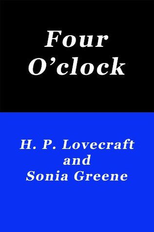 Four O'clock by Sonia H. Greene, H.P. Lovecraft