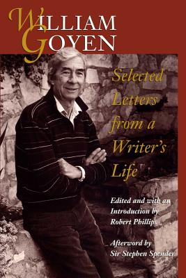 William Goyen: Selected Letters from a Writer's Life by William Goyen
