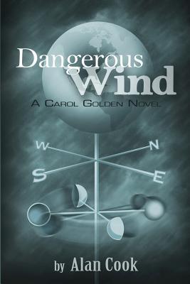 Dangerous Wind: a Carol Golden Novel by Alan Cook