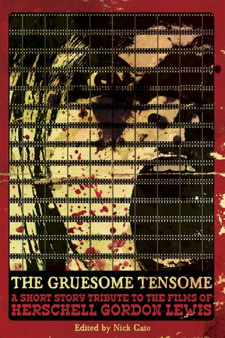 The Gruesome Tensome: A Short Story Tribute to the Films of Herschell Gordon Lewis by David C. Hayes, Jr., Nick Cato, L.L. Soares, William D. Carl, Garrett Cook, M.P. Johnson, Adam Cesare, Mark McLaughlin, Gregory Lamberson, Jordan Krall, Michael Sheenan, Jeff Strand