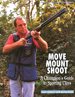 Move, Mount, Shoot: A Champion's Guide to Sporting Clays by Robin Scott, John Bidwell
