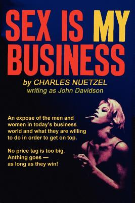 Sex Is My Business by Charles Nuetzel