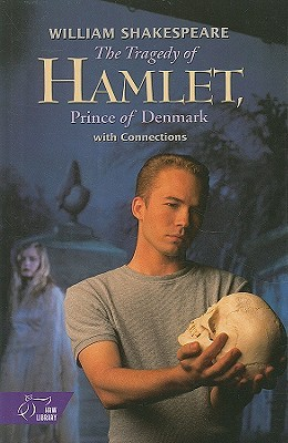 The Tragedy of Hamlet: with Connections by Theodore Roethke, Bosley Crowther, John Russell Brown, Roger Ebert, Hernando Téllez, William Shakespeare, Jonathan Vos Post, Maya Angelou, Richard L. Sterne