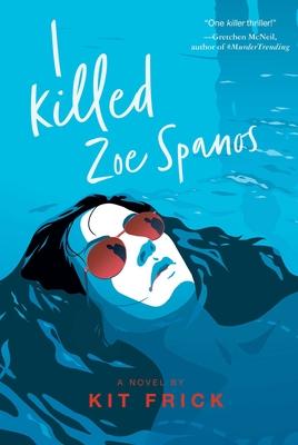 I Killed Zoe Spanos by Kit Frick