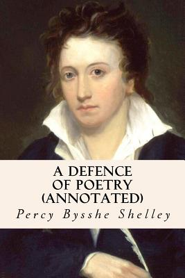 A Defence of Poetry (annotated) by Percy Bysshe Shelley