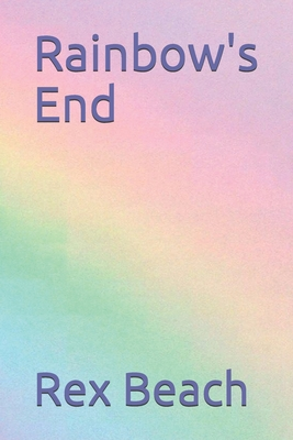 Rainbow's End by Rex Beach