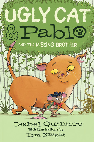 Ugly Cat & Pablo and the Missing Brother by Tom Knight, Isabel Quintero