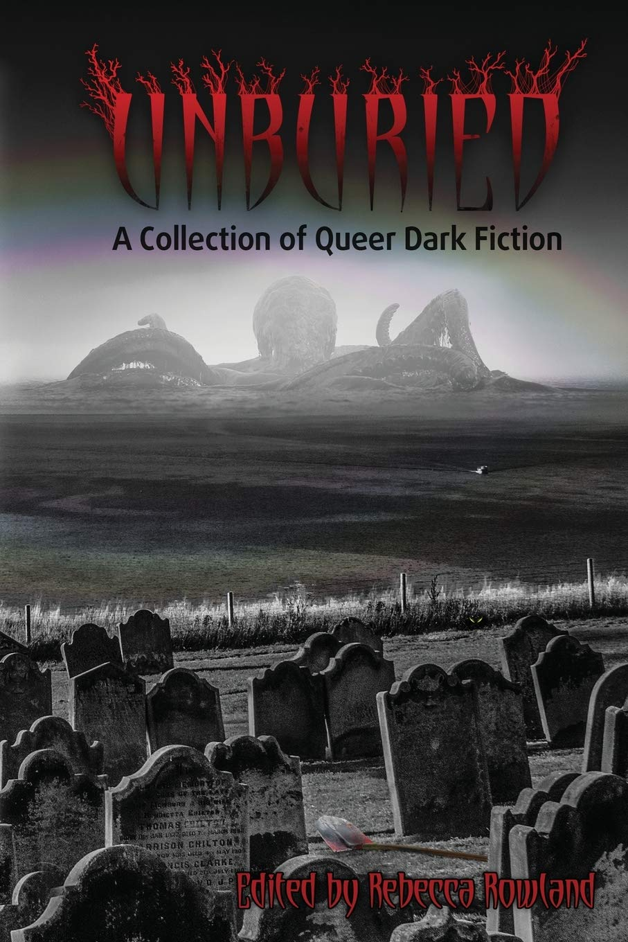 Unburied: A Collection of Queer Dark Fiction by Rebecca Rowland