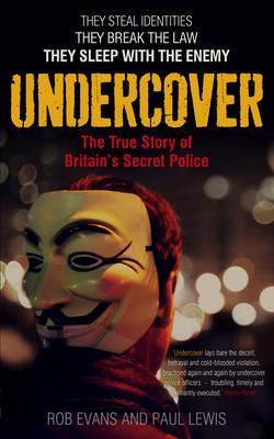 Undercover: The True Story of Britain's Secret Police by Paul Lewis, Rob Evans