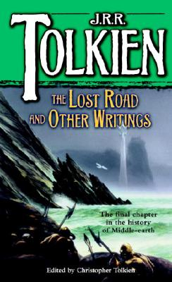The Lost Road and Other Writings by J. R. R. Tolkien
