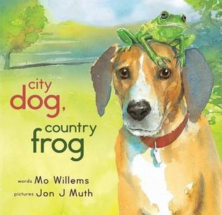 City Dog, Country Frog by Mo Willems, Jon J. Muth