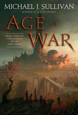 Age of War: Book Three of the Legends of the First Empire by Michael J. Sullivan