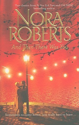 And Then There Was You: Island of Flowers / Less of a Stranger by Nora Roberts