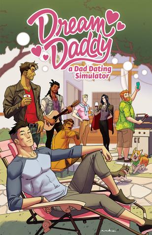 Dream Daddy: A Dad Dating Comic Book by Lee C.A., Wendy Xu, D.J. Kirkland, Jarrett Williams, Jack Gross, Drew Green, Leighton Gray, C. Spike Trotman, Jeremy Lawson, Vernon Shaw, Matt Herms, Josh Trujillo, Kris Anka, Reed Black, Ryan Maniulit
