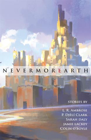NevermorEarth by L.R. Ambrose, Jamie Lackey, Todd Sanders, Colin O'Boyle, Sarah Daly, P. Djèlí Clark