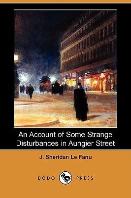 An Account of Some Strange Disturbances in Aungier Street by J. Sheridan Le Fanu