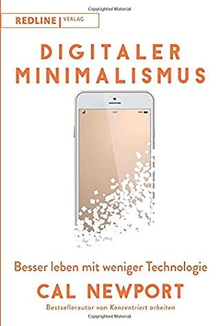 Digitaler Minimalismus: Besser leben mit weniger Technologie by Cal Newport