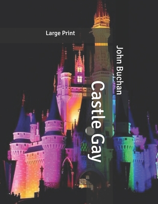 Castle Gay: Large Print by John Buchan