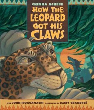 How the Leopard Got His Claws by John Iroaganachi, Chinua Achebe, Mary GrandPré