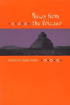 News from the Volcano News from the Volcano News from the Volcano: Stories Stories Stories by Gladys Swan