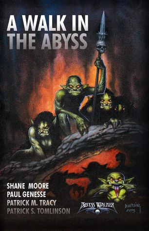 A Walk In The Abyss by Paul Genesse, Shane Moore, Dan Harding, Kindall R. Heart, Patrick S. Tomlison, Patrick M. Tracy, Zachary Hill