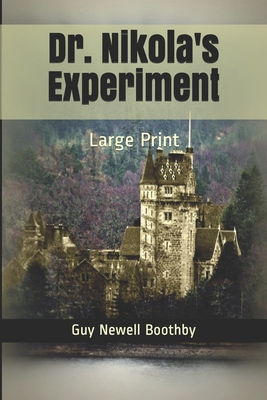 Dr. Nikola's Experiment: Large Print by Guy Newell Boothby