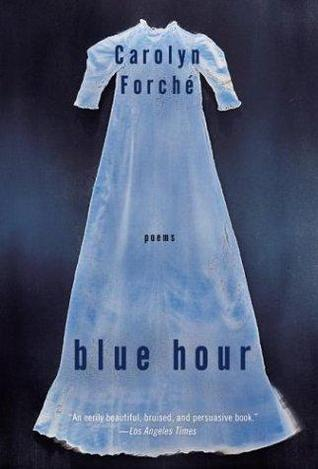 Blue Hour by Carolyn Forché